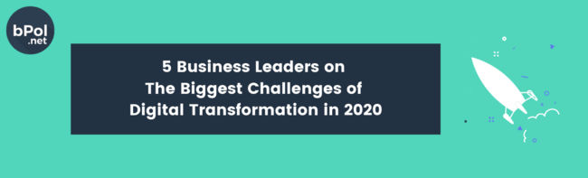 5 Business Leaders on  The Biggest Challenges of  Digital Transformation in 2020